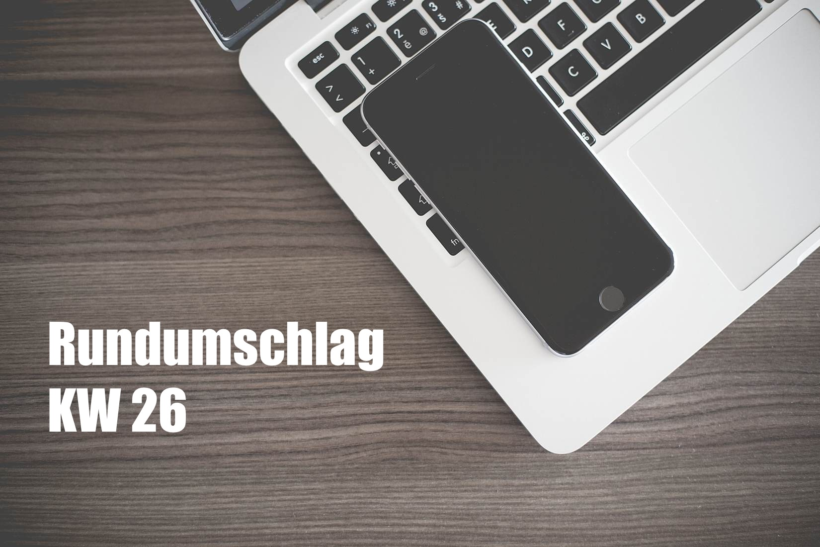 Rundumschlag KW 26 (2016)