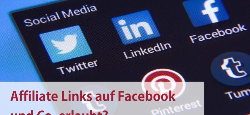 Sind Affiliate Links auf Facebook und Co. erlaubt?